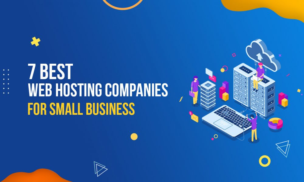 7 Best Web Hosting Companies for Small Business in 2019
