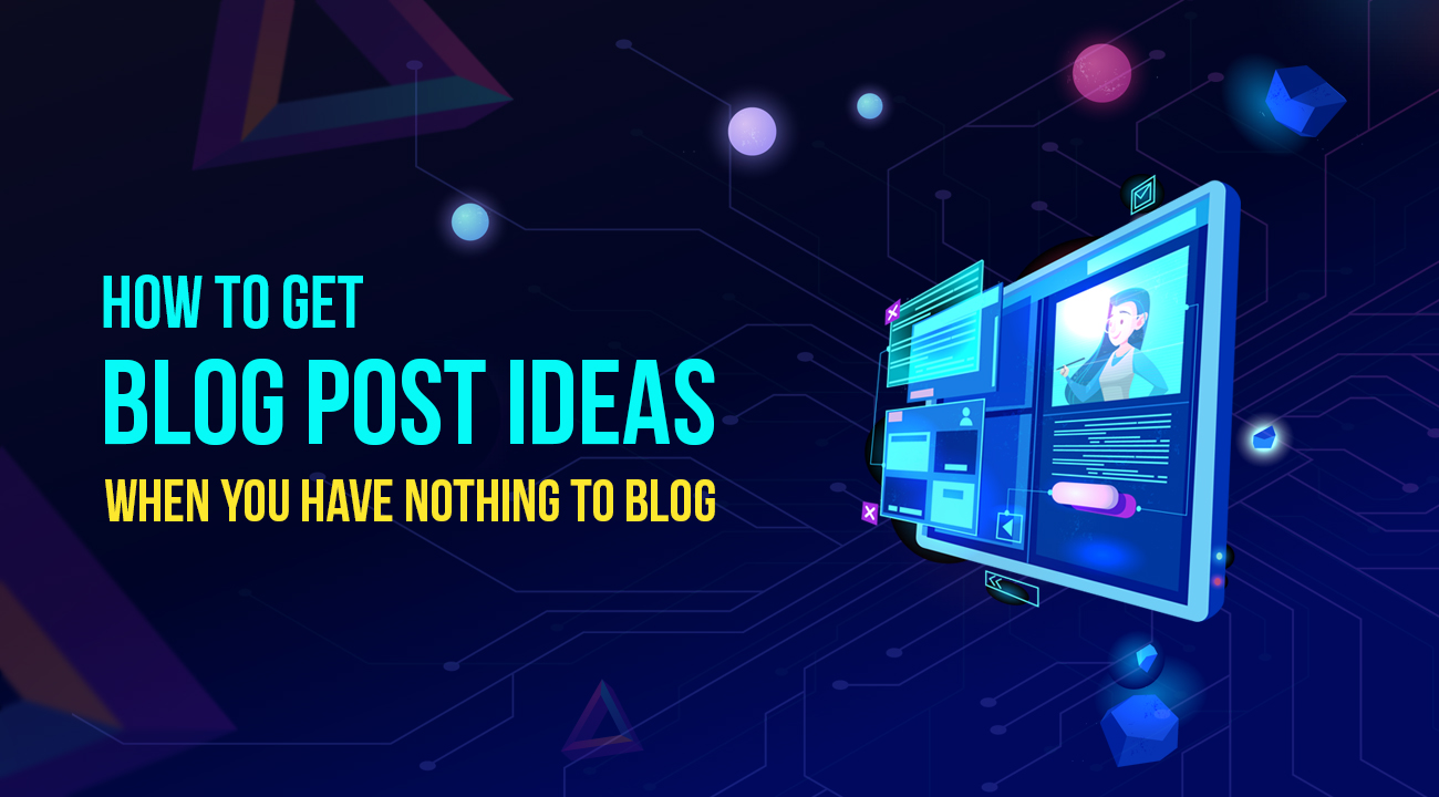 15 Places to Get Blog Post Ideas When You Have Nothing to Blog 1