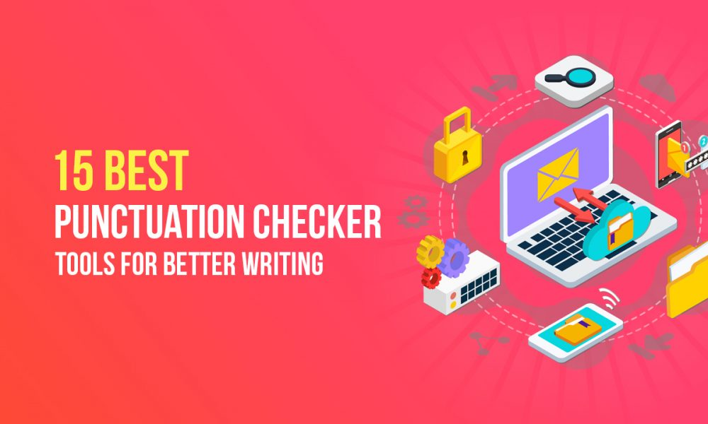 15 Best Punctuation Checker Tools For Better Writing