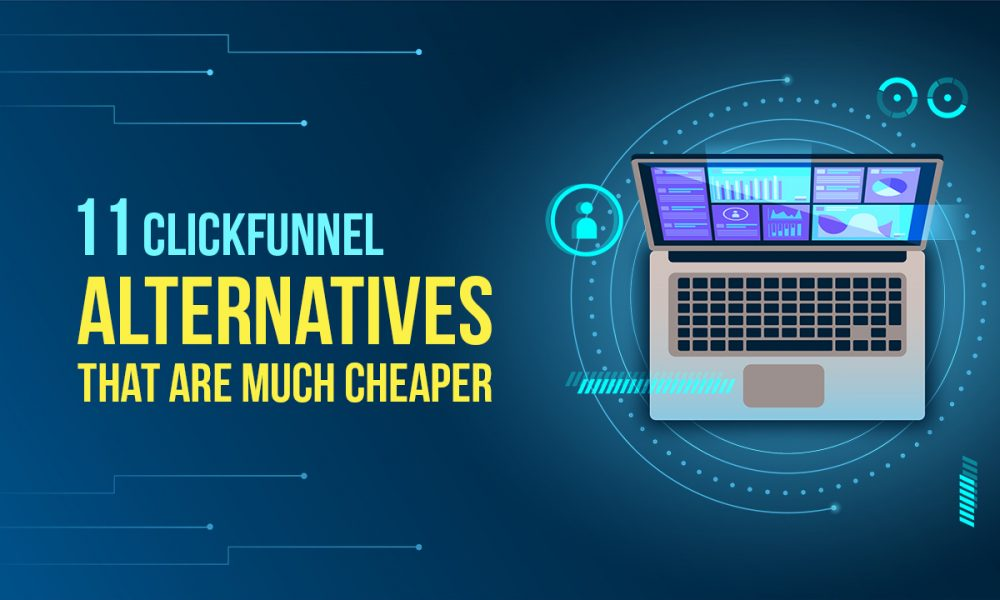11 ClickFunnel Alternatives that Are Much Cheaper