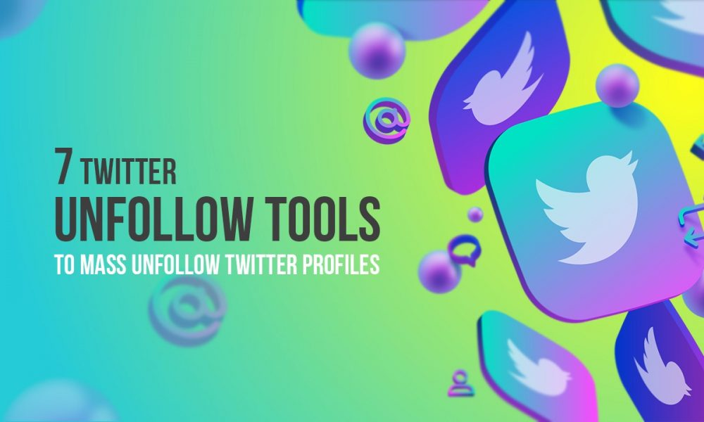 7 Twitter Unfollow Tools to Mass Unfollow Twitter Profiles